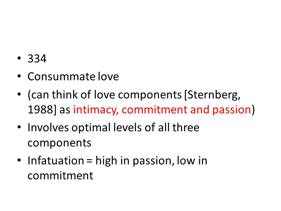 334 Consummate love. (can think of love components [Sternberg, 1988] as intimacy, commitment and passion)
